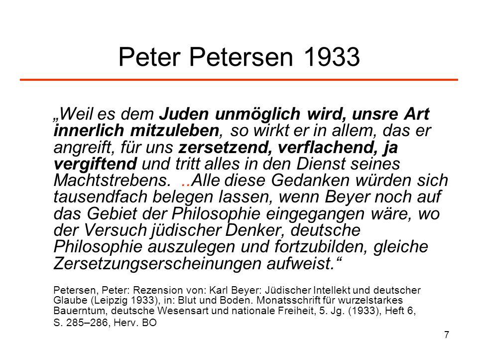 7 Peter Petersen 1933 Weil es dem Juden unmöglich wird, unsre Art innerlich mitzuleben, so wirkt er in allem, das er angreift, für uns zersetzend, ver