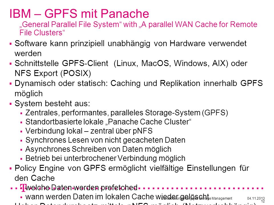 Lokationsunabhängiges Storage Management04.11.2013 12 IBM – GPFS mit Panache General Parallel File System with A parallel WAN Cache for Remote File Cl