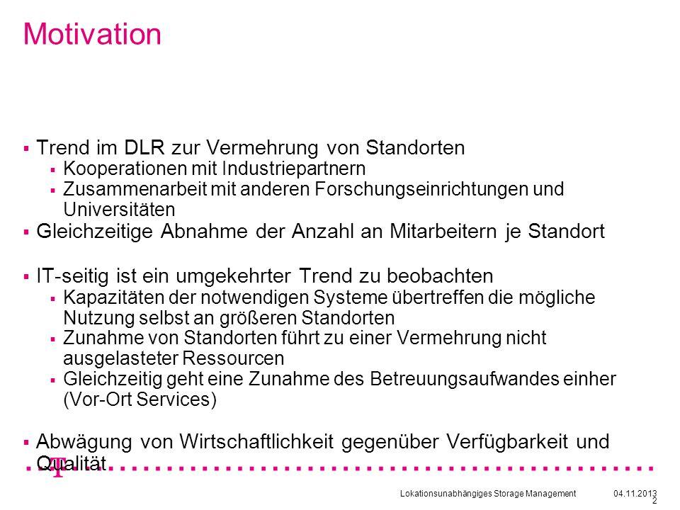 Lokationsunabhängiges Storage Management04.11.2013 2 Trend im DLR zur Vermehrung von Standorten Kooperationen mit Industriepartnern Zusammenarbeit mit