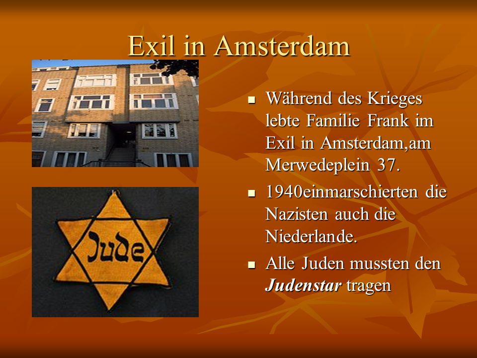 Exil in Amsterdam Während des Krieges lebte Familie Frank im Exil in Amsterdam,am Merwedeplein 37. Während des Krieges lebte Familie Frank im Exil in