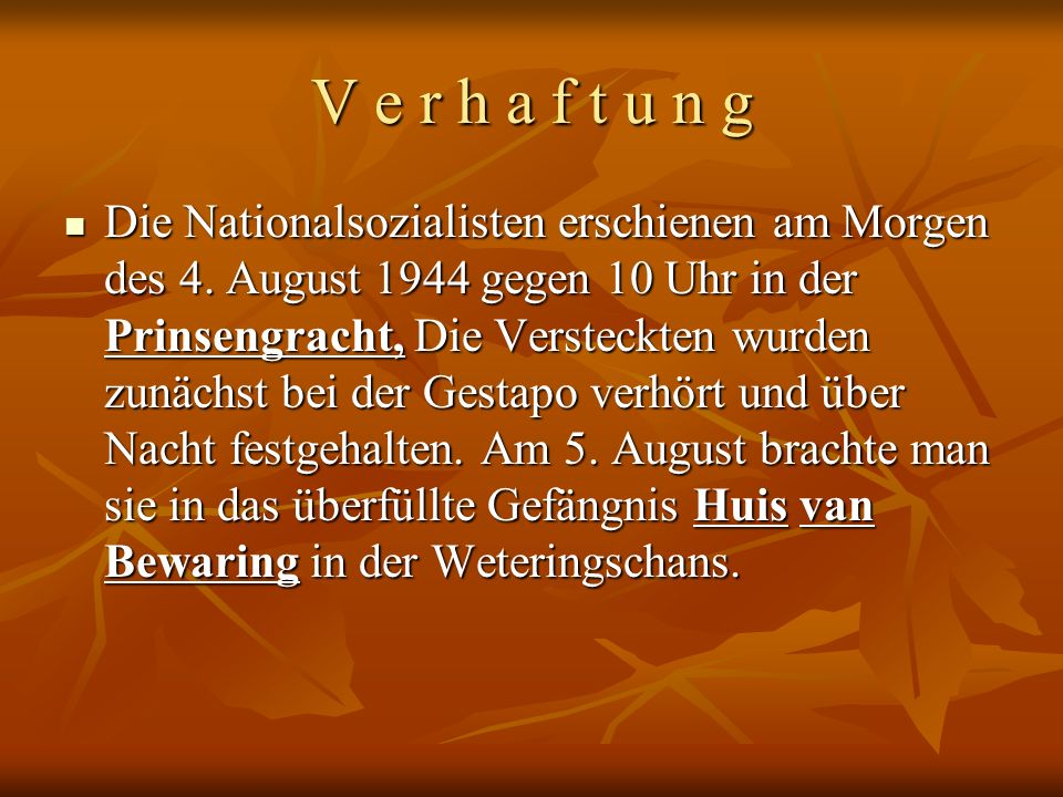 V e r h a f t u n g Die Nationalsozialisten erschienen am Morgen des 4. August 1944 gegen 10 Uhr in der Prinsengracht, Die Versteckten wurden zunächst