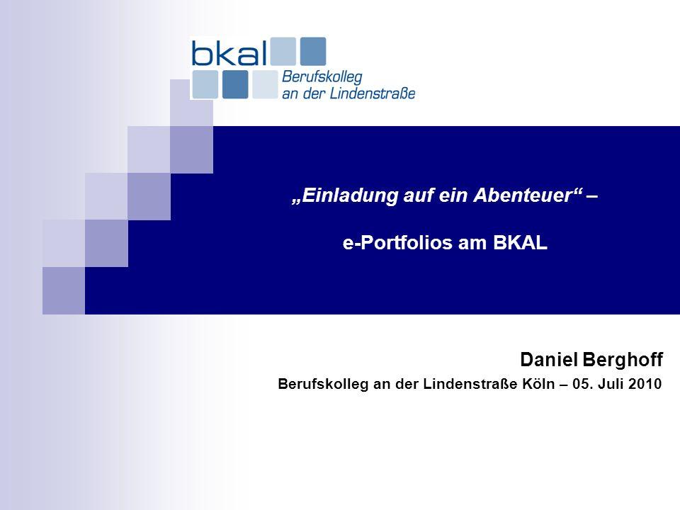 Einladung auf ein Abenteuer – e-Portfolios am BKAL Daniel Berghoff Berufskolleg an der Lindenstraße Köln – 05. Juli 2010