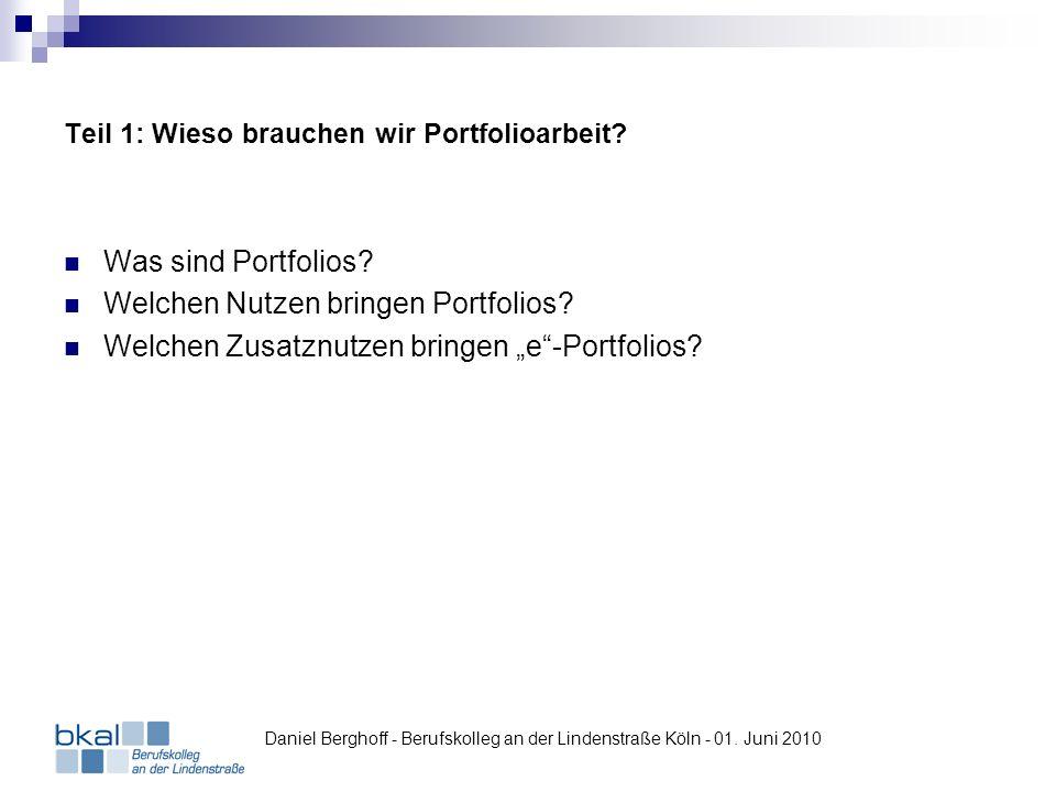 Teil 1: Wieso brauchen wir Portfolioarbeit? Was sind Portfolios? Welchen Nutzen bringen Portfolios? Welchen Zusatznutzen bringen e-Portfolios? Daniel