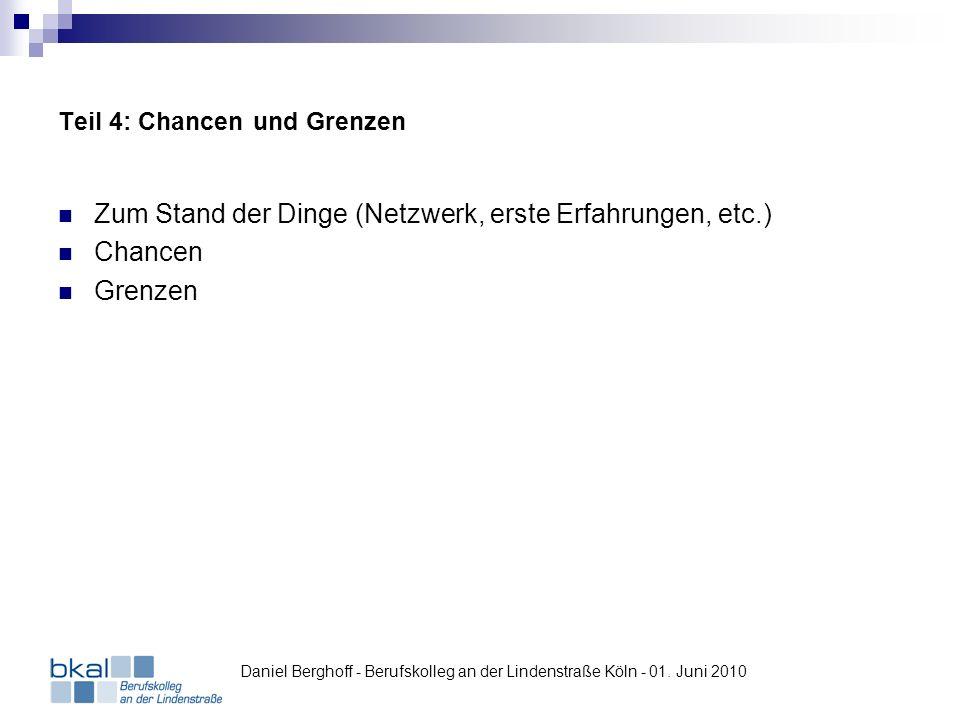 Teil 4: Chancen und Grenzen Zum Stand der Dinge (Netzwerk, erste Erfahrungen, etc.) Chancen Grenzen Daniel Berghoff - Berufskolleg an der Lindenstraße