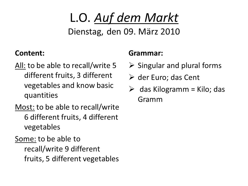 L.O. Auf dem Markt Dienstag, den 09. März 2010 Content: All: to be able to recall/write 5 different fruits, 3 different vegetables and know basic quan