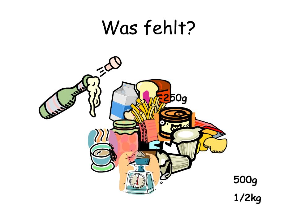 Was fehlt? 500g 1/2kg 250g