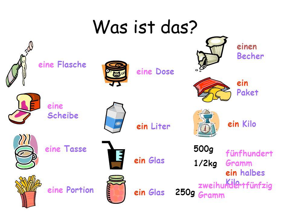 Was ist das? 500g 1/2kg 250g eine Flasche eine Scheibe eine Tasse eine Portion ein Liter ein Glas einen Becher eine Dose ein Paket ein Kilo fünfhunder