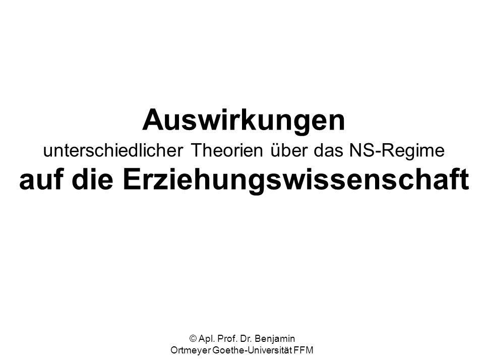 © Apl. Prof. Dr. Benjamin Ortmeyer Goethe-Universität FFM Auswirkungen unterschiedlicher Theorien über das NS-Regime auf die Erziehungswissenschaft