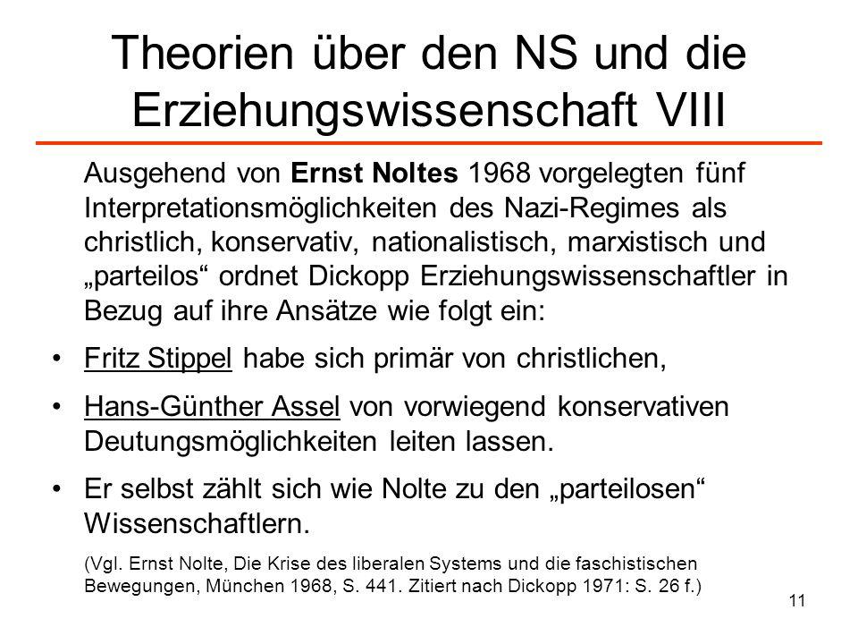 11 Theorien über den NS und die Erziehungswissenschaft VIII Ausgehend von Ernst Noltes 1968 vorgelegten fünf Interpretationsmöglichkeiten des Nazi-Reg