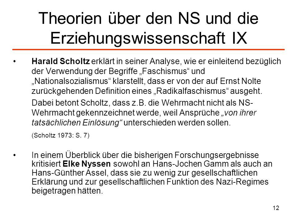 12 Theorien über den NS und die Erziehungswissenschaft IX Harald Scholtz erklärt in seiner Analyse, wie er einleitend bezüglich der Verwendung der Beg