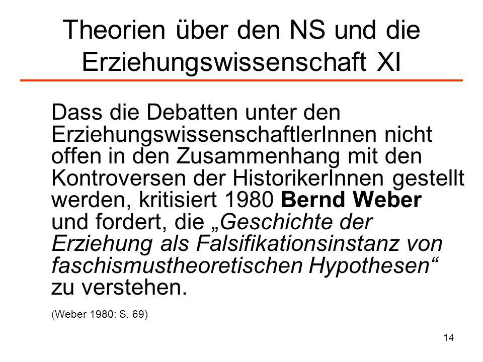14 Theorien über den NS und die Erziehungswissenschaft XI Dass die Debatten unter den ErziehungswissenschaftlerInnen nicht offen in den Zusammenhang m