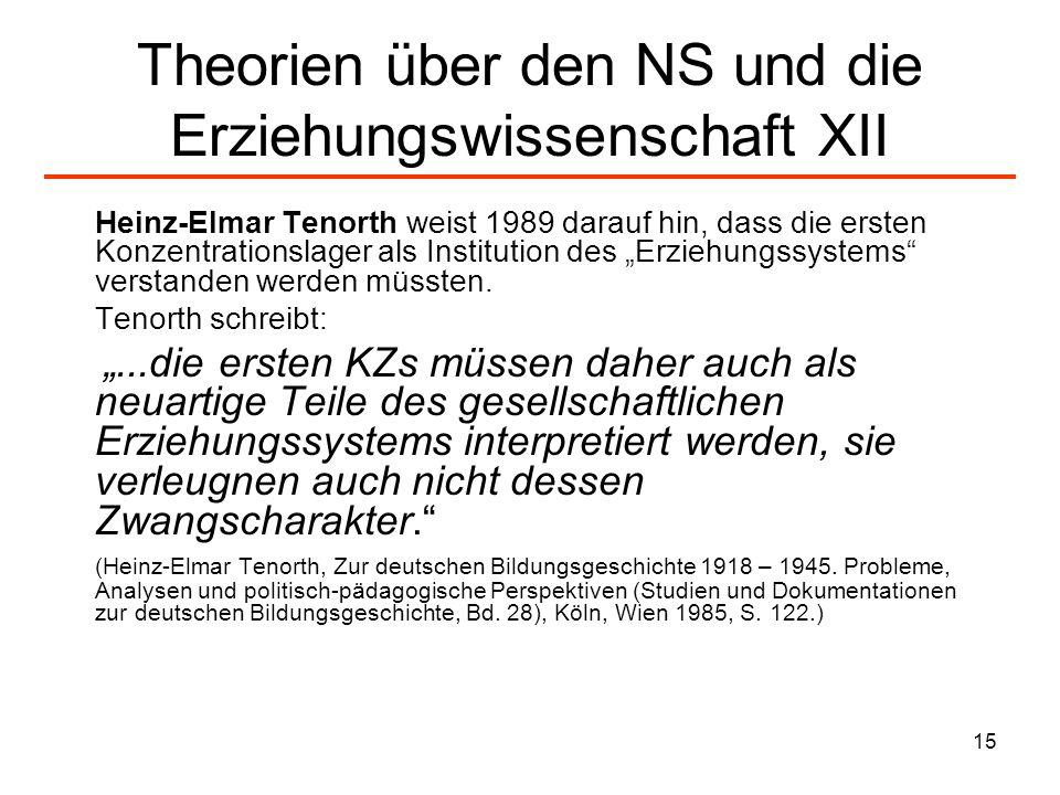 15 Theorien über den NS und die Erziehungswissenschaft XII Heinz-Elmar Tenorth weist 1989 darauf hin, dass die ersten Konzentrationslager als Institut