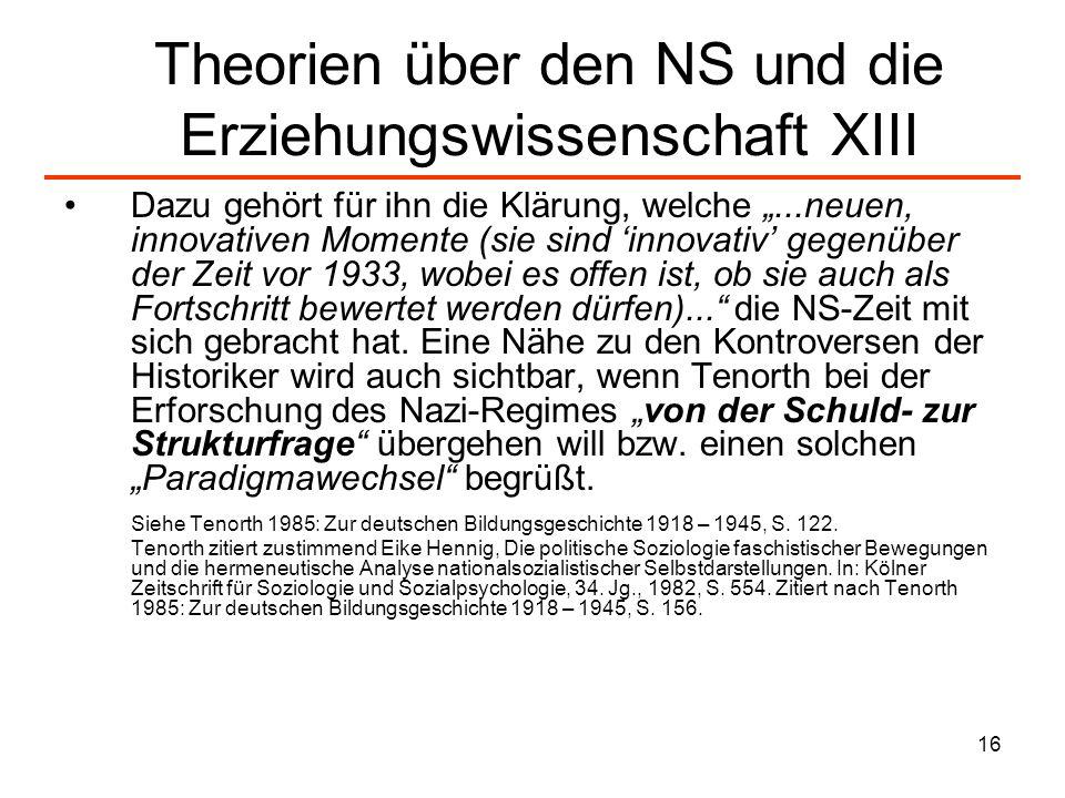 16 Theorien über den NS und die Erziehungswissenschaft XIII Dazu gehört für ihn die Klärung, welche...neuen, innovativen Momente (sie sind innovativ g