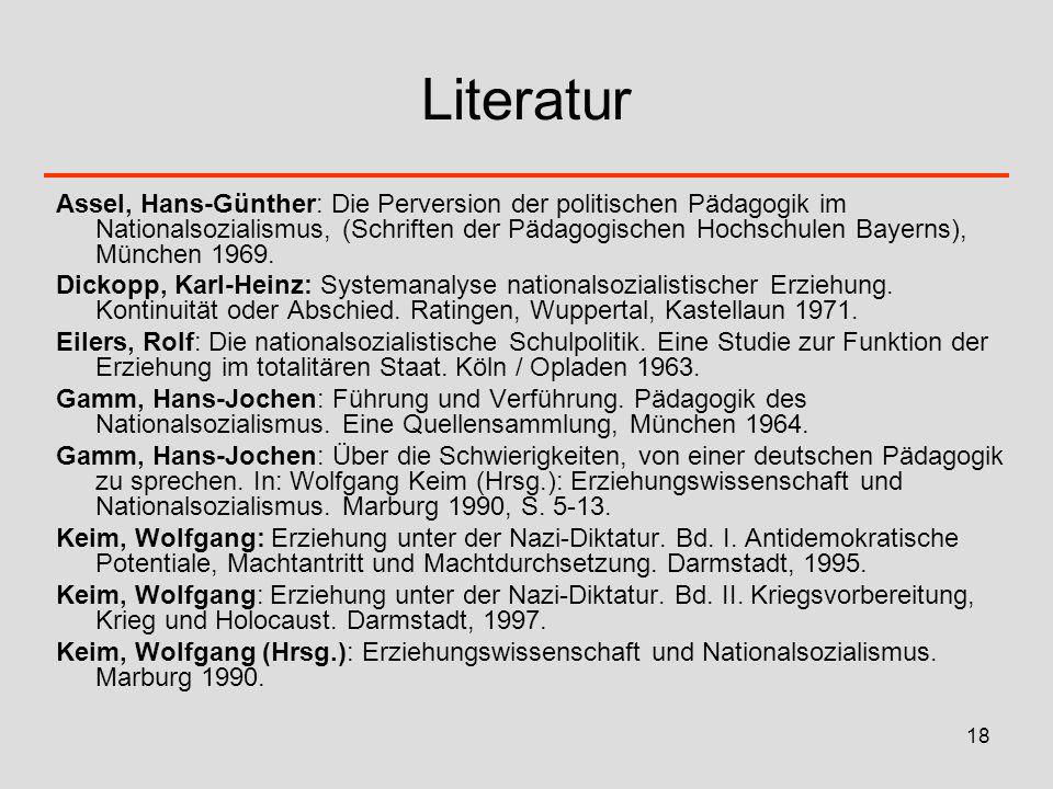 18 Literatur Assel, Hans-Günther: Die Perversion der politischen Pädagogik im Nationalsozialismus, (Schriften der Pädagogischen Hochschulen Bayerns),
