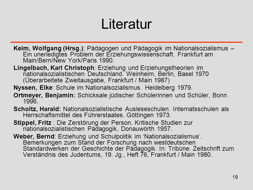 19 Literatur Keim, Wolfgang (Hrsg.): Pädagogen und Pädagogik im Nationalsozialismus – Ein unerledigtes Problem der Erziehungswissenschaft. Frankfurt a