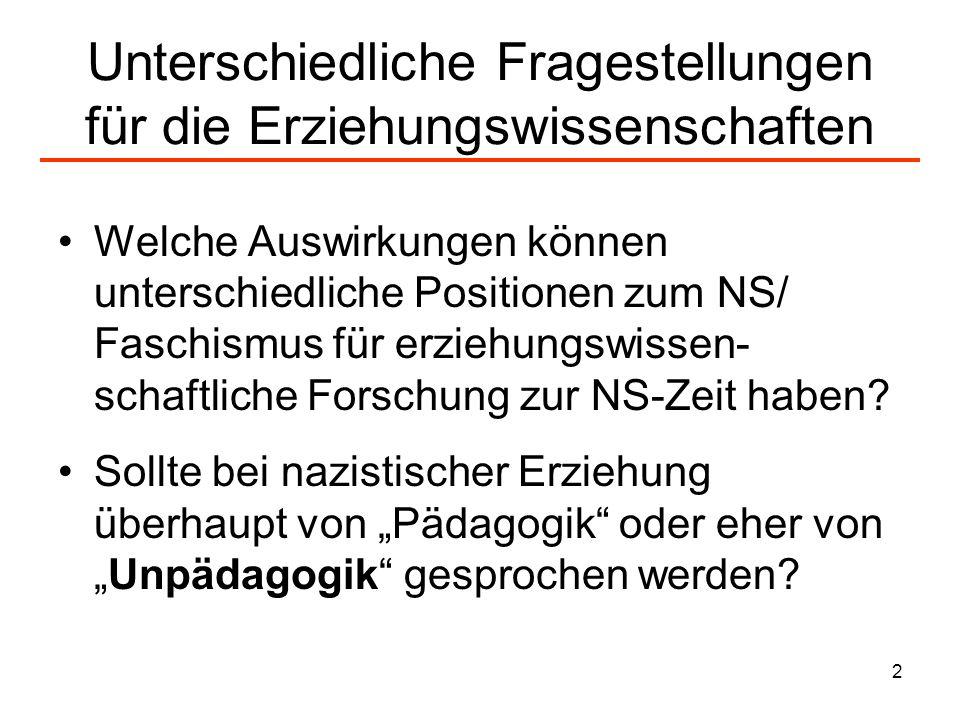 3 Unterschiedliche Fragestellungen für die Erziehungswissenschaften Inwieweit herrscht zwischen Erziehung und Erziehungswissenschaft in der Weimarer Republik und in der NS-Zeit eher Kontinuität oder Diskontinuität vor (und in welcher Beziehung).