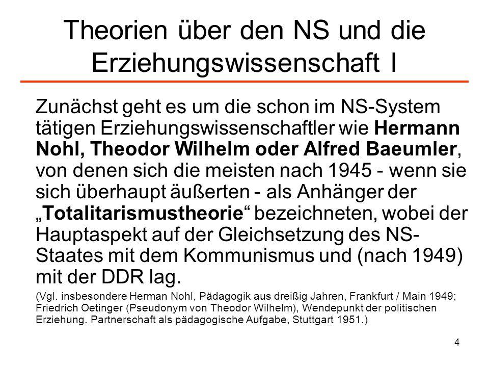 4 Theorien über den NS und die Erziehungswissenschaft I Zunächst geht es um die schon im NS-System tätigen Erziehungswissenschaftler wie Hermann Nohl,