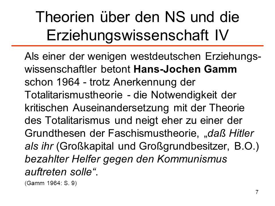 8 Theorien über den NS und die Erziehungswissenschaft V Gamm geht jedoch noch nicht von einer Faschismustheorie aus, sondern betrachtet 1964 die nationalsozialistische Erziehung als Teil des Totalitarismus: Der Totalitarismus stellt sich damit zuletzt als eine Art Monomanie dar, bei der ungewiß ist, ob der Ursprung als psychogen oder simuliert zu bezeichnen wäre.