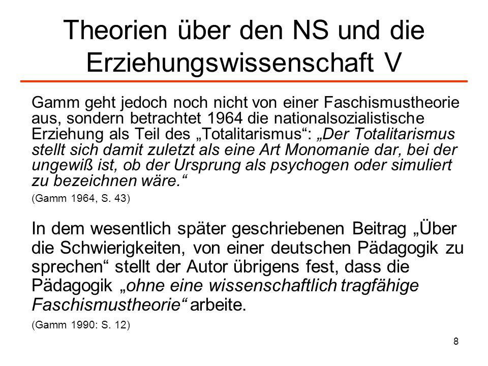 8 Theorien über den NS und die Erziehungswissenschaft V Gamm geht jedoch noch nicht von einer Faschismustheorie aus, sondern betrachtet 1964 die natio