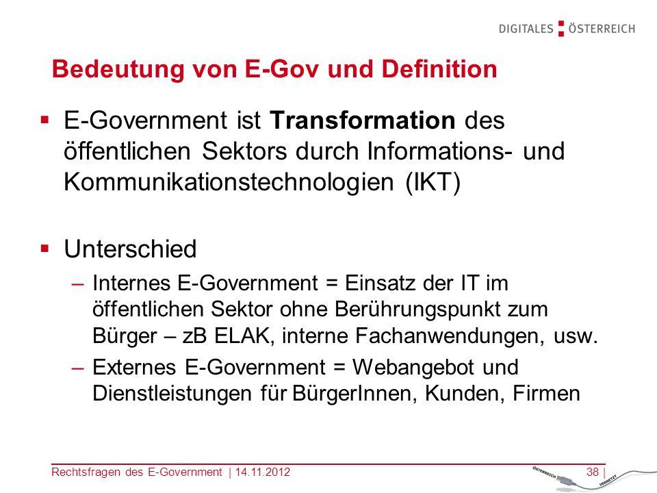 Rechtsfragen des E-Government | 14.11.201237 | die Nutzung der IKT im Zusammenspiel mit organisatorischen Veränderungen und neuen Fähigkeiten, um öffentliche Dienste, demokratische Prozesse und die Gestaltung und Durchführung staatlicher Politik zu verbessern E-Gov - Definition der EU Kommission