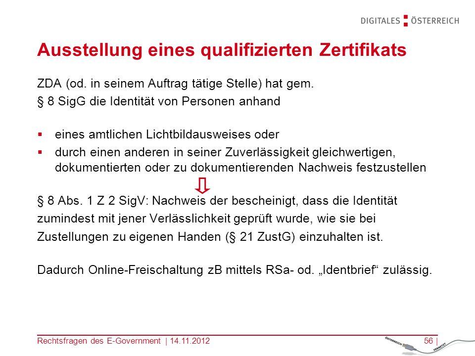 Rechtsfragen des E-Government | 14.11.201255 | Zertifizierungsdiensteanbieter (ZDA) ZDA (§ 2 Z 10 SigG) = natürliche od.