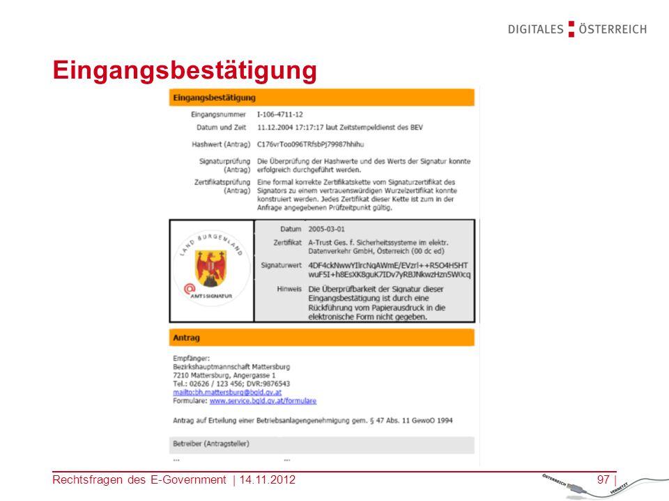 Rechtsfragen des E-Government | 14.11.201296 | prinzipiell 3 Möglichkeiten § 17 E-GovG: –Bürger übermittelt Dokumente elektronisch (Upload) –Datenbeschaffung durch die Behörde auf Basis einer gesetzlichen Ermächtigung –Datenbeschaffung durch die Behörde auf Basis einer Zustimmung des Bürgers Nachweisdokumente beistellen