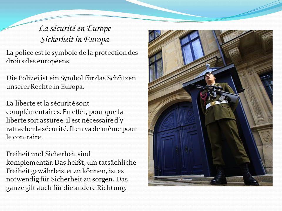 La sécurité en Europe Sicherheit in Europa La police est le symbole de la protection des droits des européens. Die Polizei ist ein Symbol für das Schü