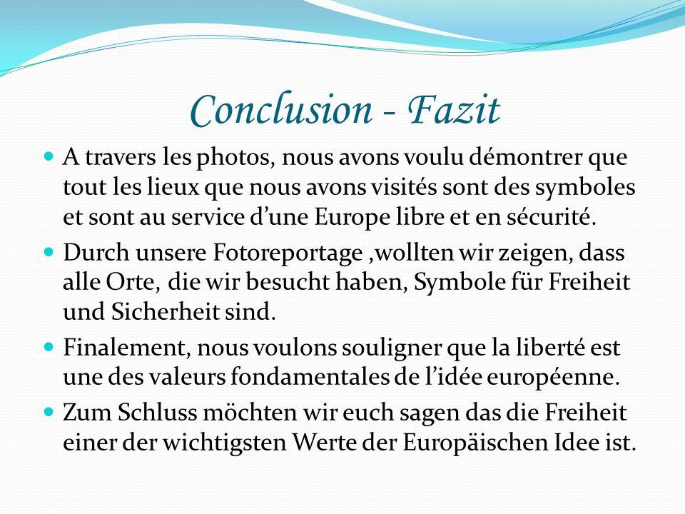 Conclusion - Fazit A travers les photos, nous avons voulu démontrer que tout les lieux que nous avons visités sont des symboles et sont au service dun