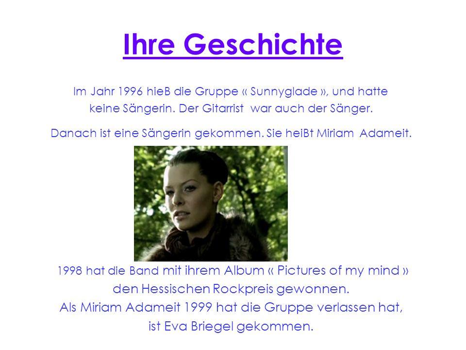 Ihre Geschichte Im Jahr 1996 hieB die Gruppe « Sunnyglade », und hatte keine Sängerin. Der Gitarrist war auch der Sänger. Danach ist eine Sängerin gek