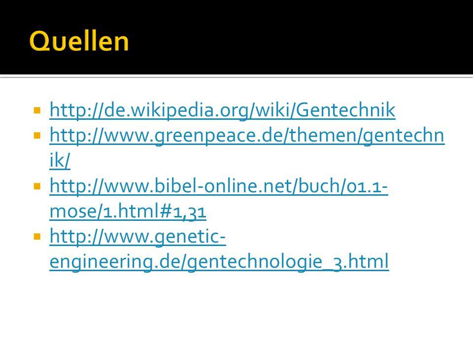 http://de.wikipedia.org/wiki/Gentechnik http://www.greenpeace.de/themen/gentechn ik/ http://www.greenpeace.de/themen/gentechn ik/ http://www.bibel-onl