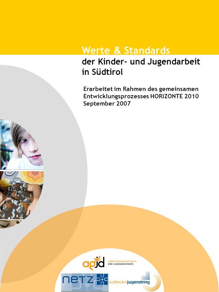 Erarbeitet im Rahmen des gemeinsamen Entwicklungsprozesses HORIZONTE 2010 September 2007 Werte & Standards der Kinder- und Jugendarbeit in Südtirol