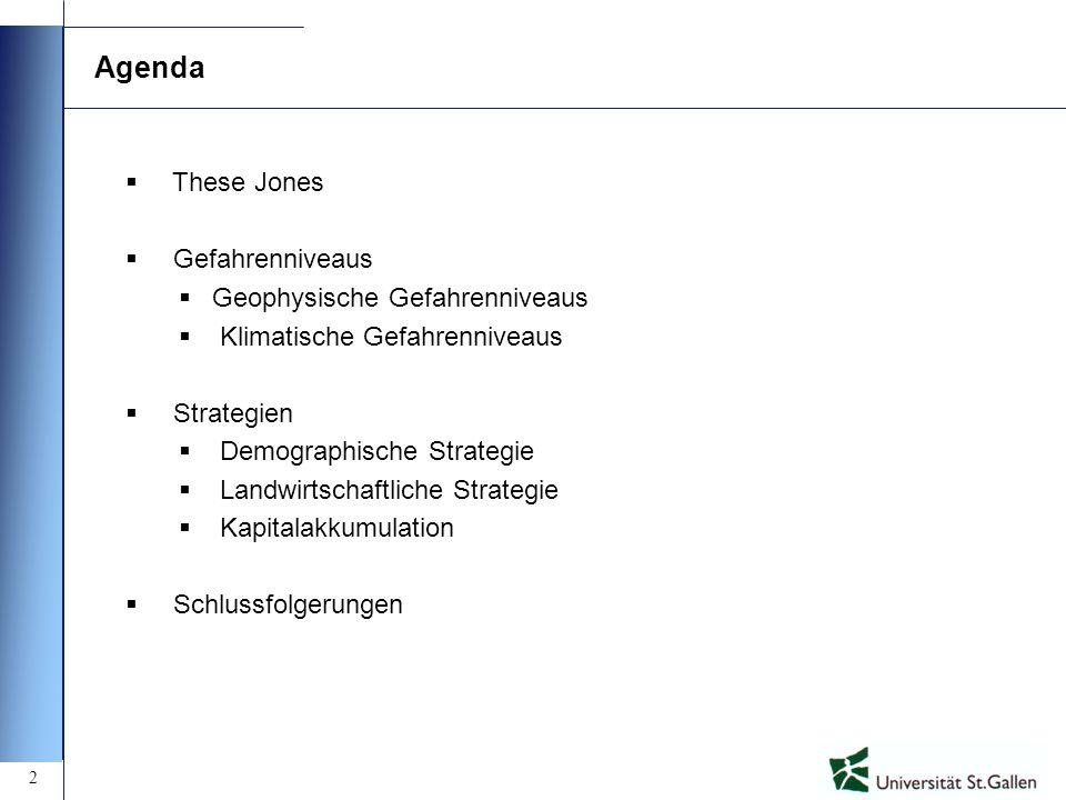 2 Agenda These Jones Gefahrenniveaus Geophysische Gefahrenniveaus Klimatische Gefahrenniveaus Strategien Demographische Strategie Landwirtschaftliche