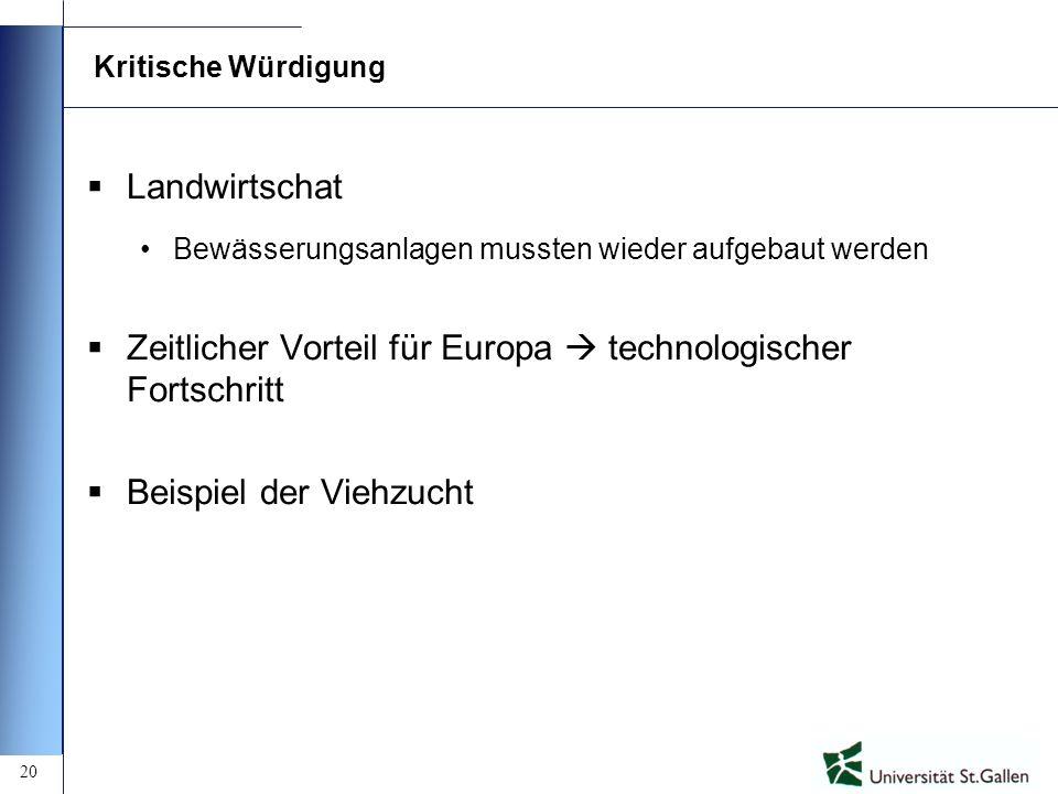 20 Kritische Würdigung Landwirtschat Bewässerungsanlagen mussten wieder aufgebaut werden Zeitlicher Vorteil für Europa technologischer Fortschritt Bei