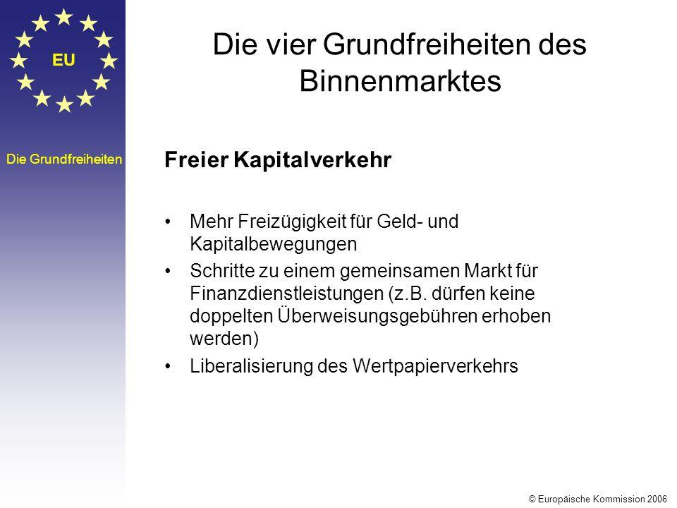 EU Die Grundfreiheiten Die vier Grundfreiheiten des Binnenmarktes Freier Kapitalverkehr Mehr Freizügigkeit für Geld- und Kapitalbewegungen Schritte zu