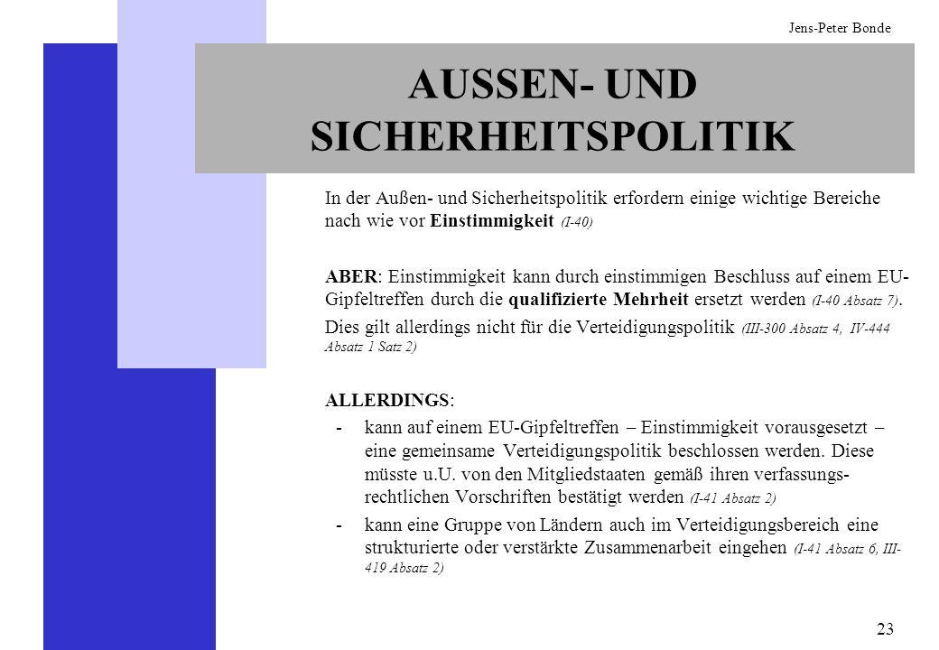 23 Jens-Peter Bonde AUSSEN- UND SICHERHEITSPOLITIK In der Außen- und Sicherheitspolitik erfordern einige wichtige Bereiche nach wie vor Einstimmigkeit