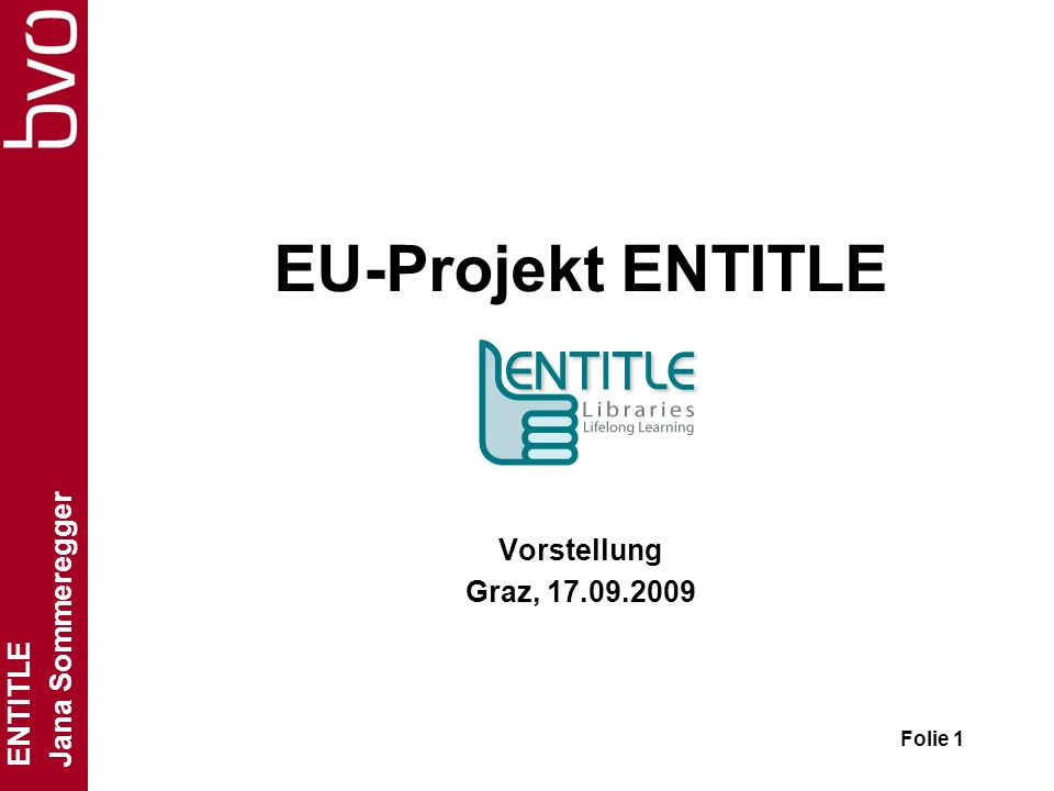 ENTITLE Jana Sommeregger Folie 1 EU-Projekt ENTITLE Vorstellung Graz, 17.09.2009
