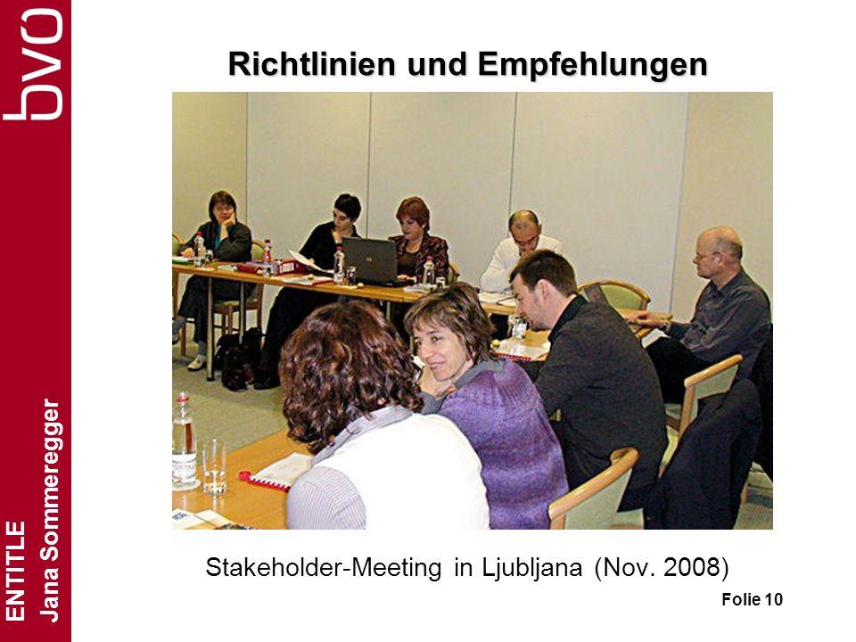 ENTITLE Jana Sommeregger Folie 10 Richtlinien und Empfehlungen Stakeholder-Meeting in Ljubljana (Nov.
