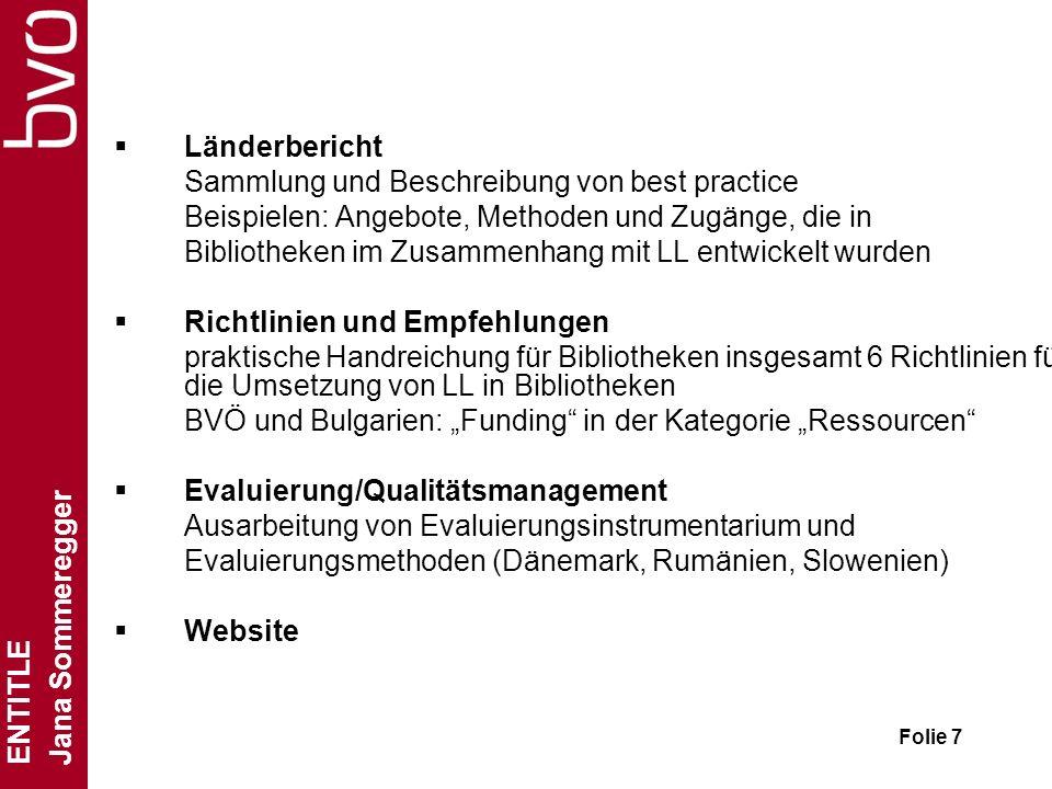 ENTITLE Jana Sommeregger Folie 7 Länderbericht Sammlung und Beschreibung von best practice Beispielen: Angebote, Methoden und Zugänge, die in Biblioth