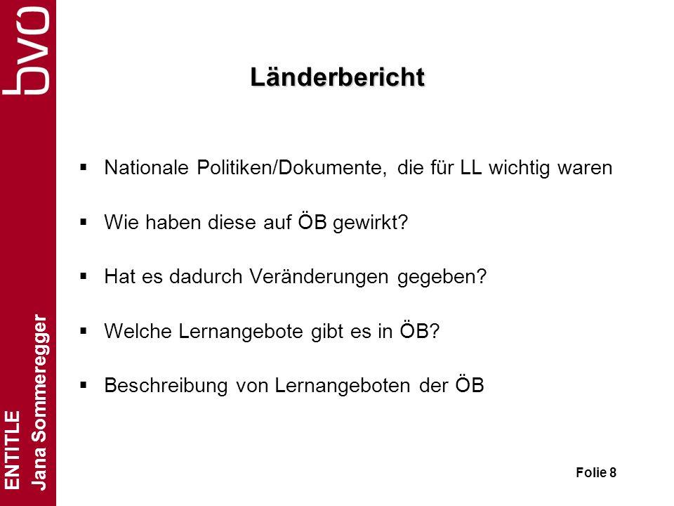 ENTITLE Jana Sommeregger Folie 8 Länderbericht Nationale Politiken/Dokumente, die für LL wichtig waren Wie haben diese auf ÖB gewirkt? Hat es dadurch