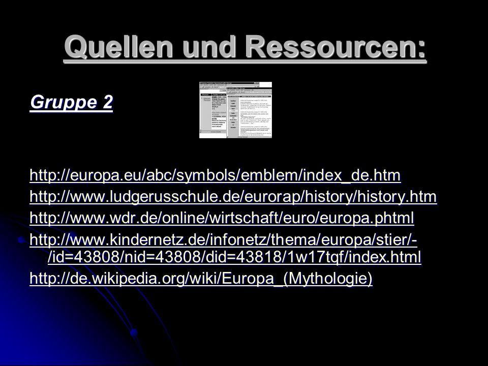 Quellen und Ressourcen: Gruppe 1 http://www.europarl.de/europa/vorstellung/symbole_eu.htm http://www.nationalflaggen.de/organisationen/flagge- europae