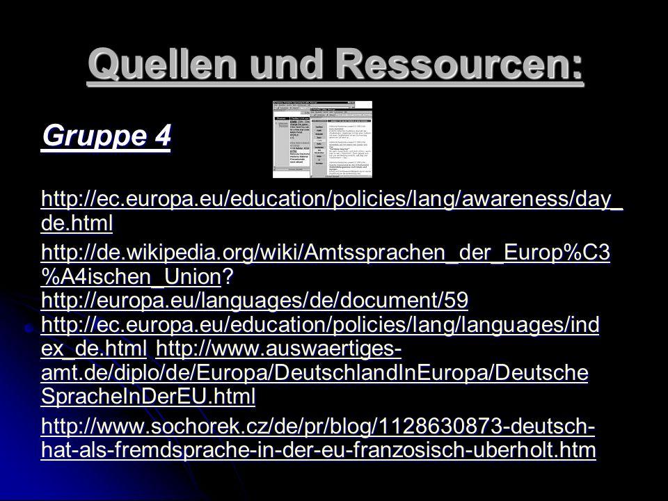 Quellen und Ressourcen: Gruppe 3 http://europa.eu/abc/symbols/index_de.htm http://www.europarl.de/service/faq/gibt_es_europatag.html http://www.feiert