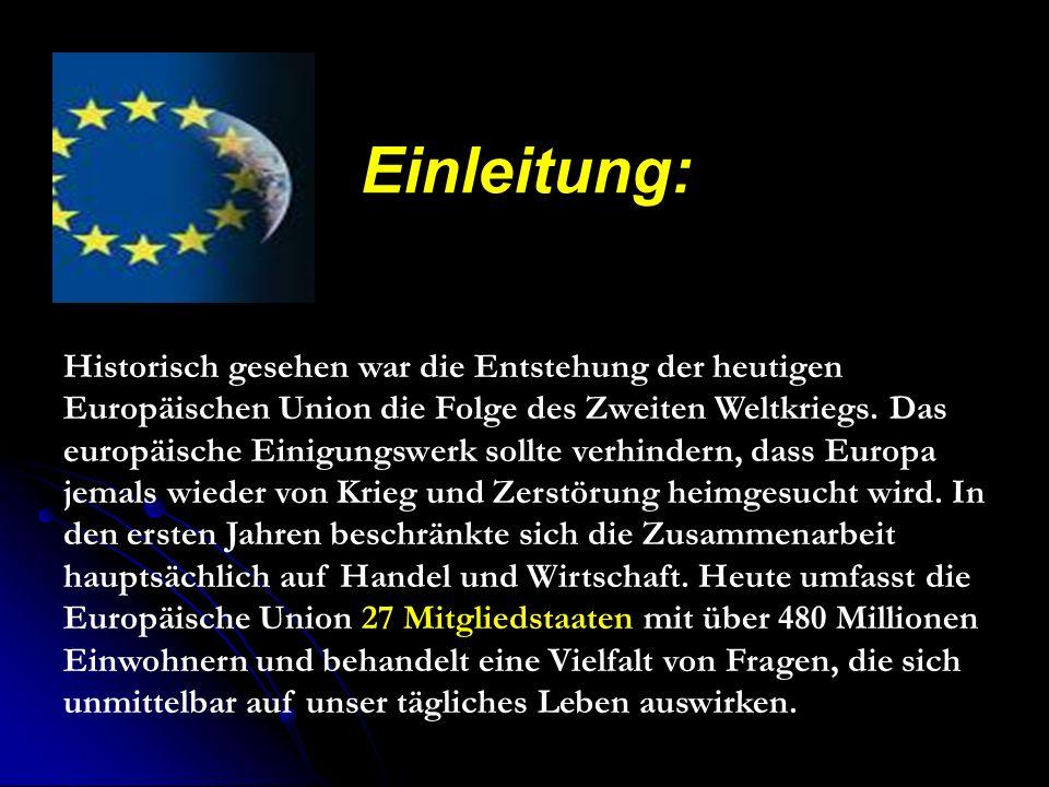 Einleitung: Historisch gesehen war die Entstehung der heutigen Europäischen Union die Folge des Zweiten Weltkriegs.
