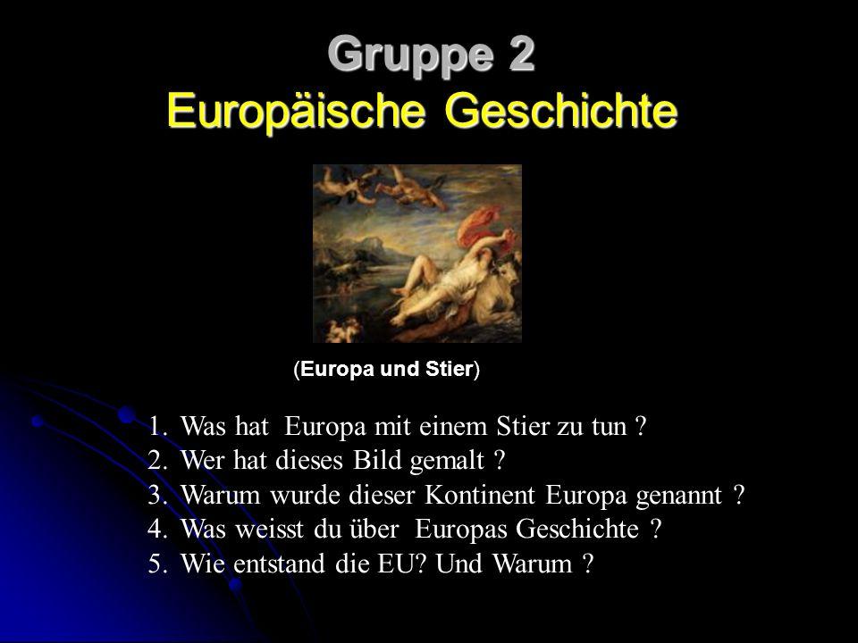 Gruppe 2 Europäische Geschichte (Europa und Stier) 1.Was hat Europa mit einem Stier zu tun .