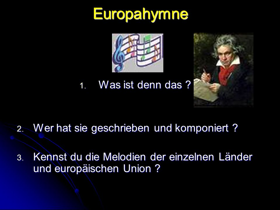Europahymne 1.Was ist denn das . 2. Wer hat sie geschrieben und komponiert .