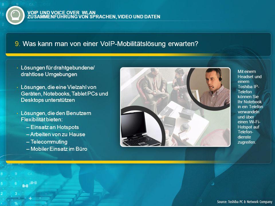 9. Was kann man von einer VoIP-Mobilitätslösung erwarten? Mit einem Headset und einem Toshiba IP- Telefon können Sie Ihr Notebook in ein Telefon verwa