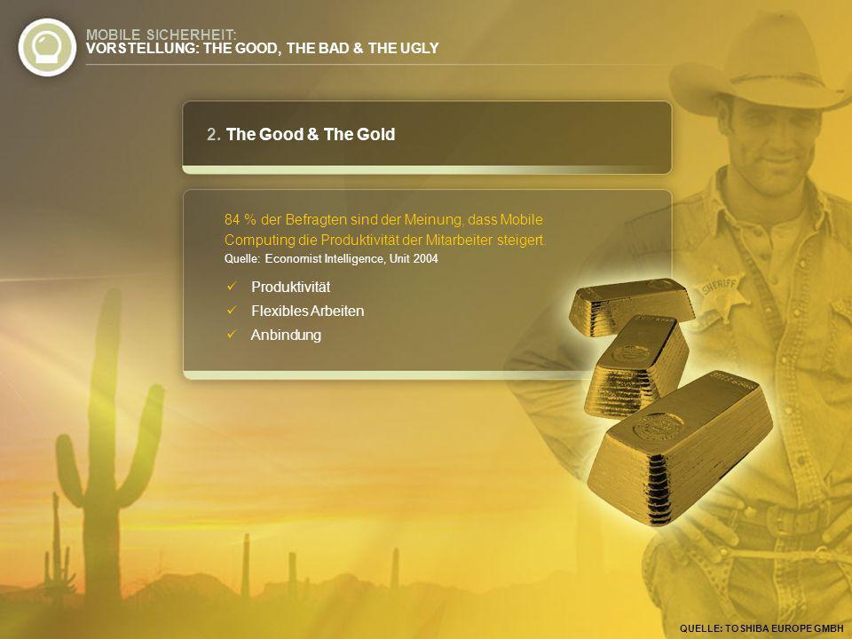 2. The Good & The Gold 84 % der Befragten sind der Meinung, dass Mobile Computing die Produktivität der Mitarbeiter steigert. Quelle: Economist Intell