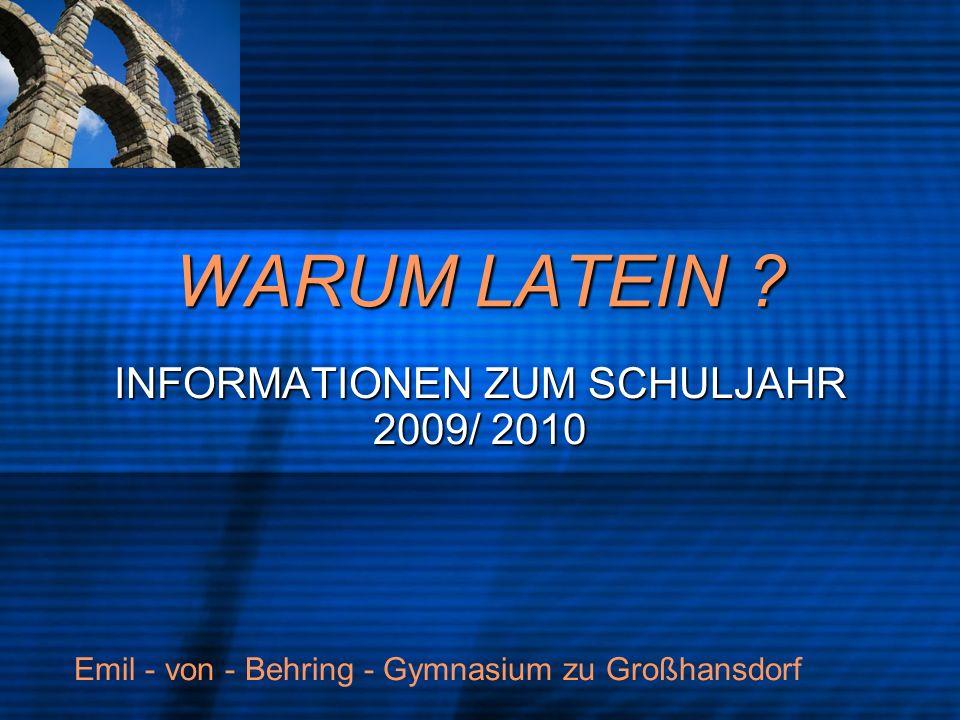 WARUM LATEIN ? INFORMATIONEN ZUM SCHULJAHR 2009/ 2010 Emil - von - Behring - Gymnasium zu Großhansdorf
