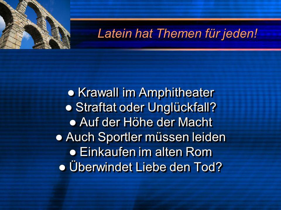 Latein hat Themen für jeden! Krawall im Amphitheater Krawall im Amphitheater Straftat oder Unglückfall? Straftat oder Unglückfall? Auf der Höhe der Ma