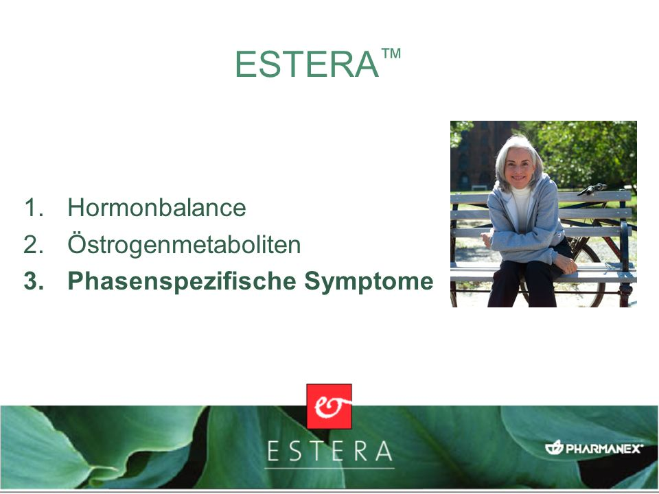 ESTERA 1.Hormonbalance 2.Östrogenmetaboliten 3.Phasenspezifische Symptome