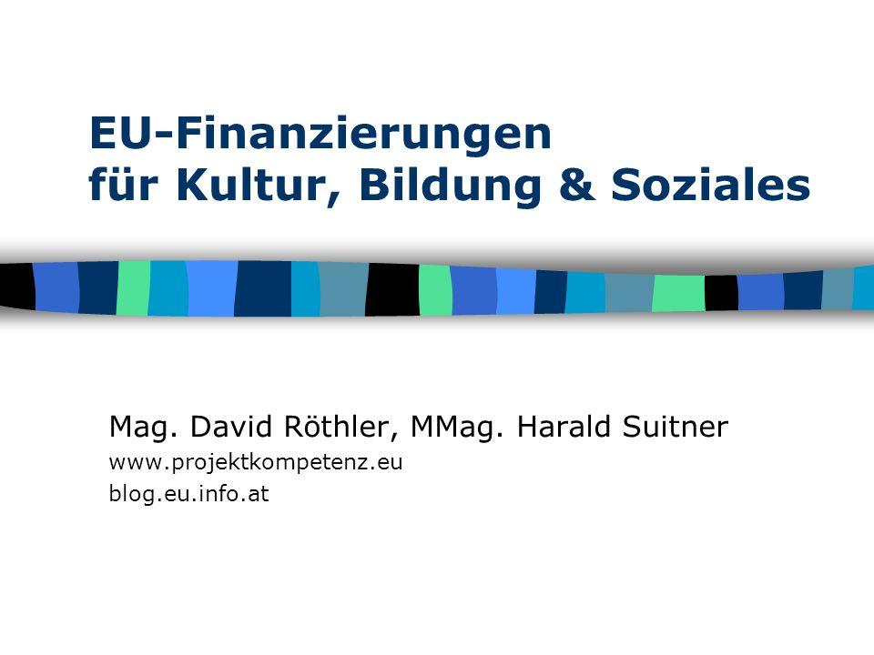 www.projektkompetenz.eu & blog.eu.info.at Übersicht EU-Budget Programmstruktur Kultur 2007-2013 Lebenslanges Lernen Weitere Aktionsprogramme Regionalpolitik/Strukturfonds Exkurs: Weitere Finanzierungsquellen Was ist ein (Förder)Projekt.